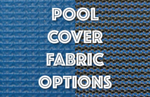 Pool Cover Fabric Options